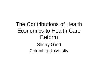 The Contributions of Health Economics to Health Care Reform