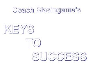 Coach  Blasingame's KEYS        TO           SUCCESS