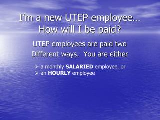 I�m a new UTEP employee� How will I be paid?