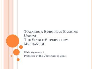 Towards a European Banking Union:  The Single Supervisory Mechanism