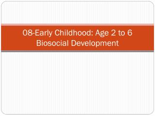 08-Early Childhood: Age 2 to 6    Biosocial Development