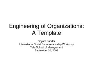 Engineering of Organizations: A Template