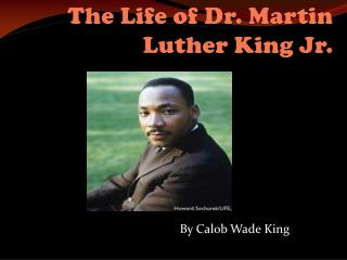 The Life of Dr. Martin Luther King Jr.