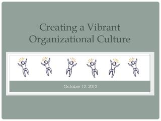 Creating a Vibrant Organizational Culture