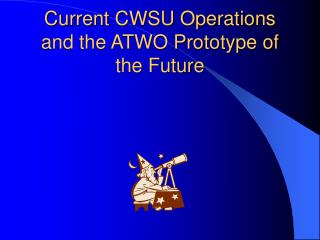 Current CWSU Operations and the ATWO Prototype of the Future