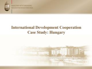 International Development Cooperation Case Study : Hungary