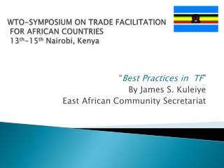 WTO-SYMPOSIUM ON TRADE FACILITATION  FOR AFRICAN COUNTRIES  13 th -15 th  Nairobi, Kenya