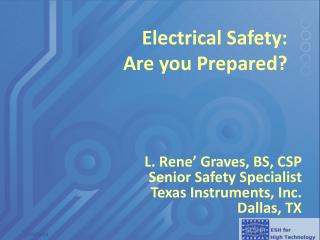 L. Rene' Graves, BS, CSP Senior Safety Specialist Texas Instruments, Inc. Dallas, TX