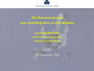 The Eurocoin project:  new modelling ideas at central banks Lucrezia Reichlin