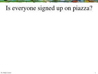 Is everyone signed up on piazza?