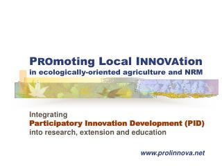 P RO moting Local I NNOVA tion  in ecologically-oriented agriculture and NRM