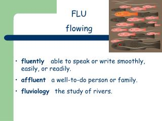 FLU  flowing
