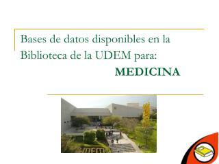 Bases de datos disponibles en la Biblioteca de la UDEM para: MEDICINA
