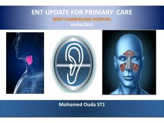 ENT UPDATE FOR PRIMARY  CARE WEST CUMBERLAND HOSPITAL  05/06/2013
