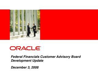 Federal Financials Customer Advisory Board Development Update December 3, 2008