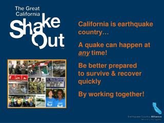 California is earthquake country� A quake can happen at  any  time!
