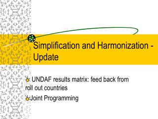 Simplification and Harmonization - Update
