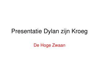 Presentatie Dylan zijn Kroeg