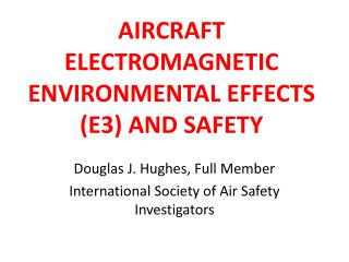 AIRCRAFT ELECTROMAGNETIC ENVIRONMENTAL EFFECTS (E3) AND SAFETY