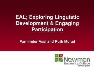 EAL; Exploring Linguistic Development & Engaging Participation Parminder Assi and Ruth Murad