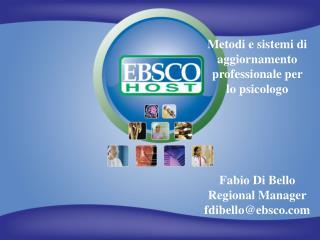 Fabio Di Bello Regional Manager fdibello@ebsco.com