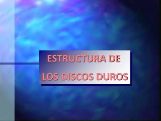 ESTRUCTURA DE  LOS DISCOS DUROS