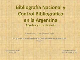 Bibliograf�a Nacional y Control Bibliogr�fico en la Argentina Aportes y frustraciones