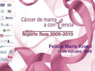 Felicia Marie Knaul 15 de octubre, 2009