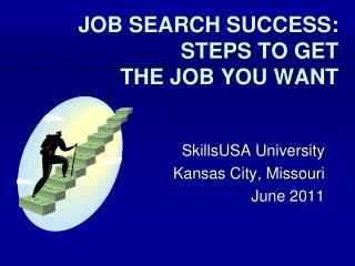 JOB SEARCH SUCCESS: STEPS TO GET THE JOB YOU WANT