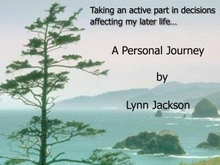 Taking an active part in decisions affecting my later life…