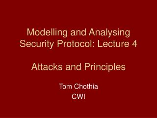 Modelling and Analysing Security Protocol: Lecture 4 Attacks and Principles