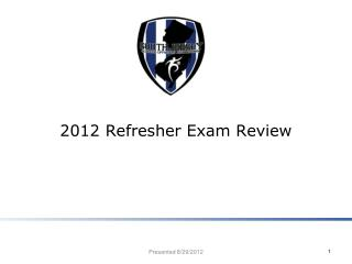 2012 Refresher Exam Review