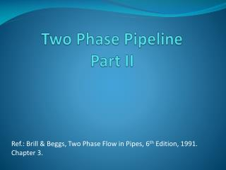 Two Phase Pipeline Part II