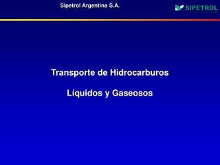 Transporte de Hidrocarburos Líquidos y Gaseosos