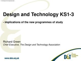 Design and Technology KS1-3 - implications of the new programmes of study Richard Green