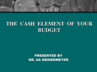 THE  CA$H  ELEMENT  OF  YOUR  BUDGET
