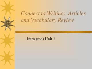 Connect to Writing:  Articles and Vocabulary Review