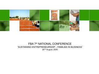 FBA 7 th  NATIONAL CONFERENCE ' SUSTAINING ENTREPRENEURSHIP – FAMILIES IN BUSINESS '
