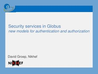 Security services in Globus  new models for authentication and authorization