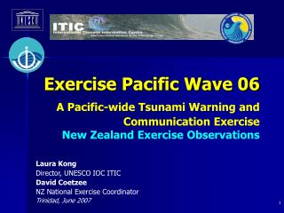 Laura Kong Director, UNESCO IOC ITIC David Coetzee NZ National Exercise Coordinator