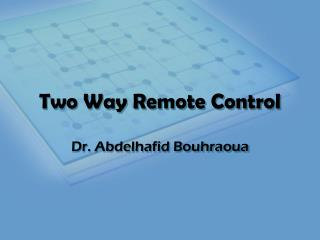 Two Way Remote Control
