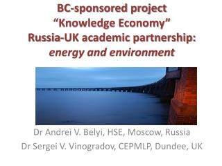 "BC-sponsored project  ""Knowledge Economy"" Russia-UK academic partnership:  energy and environment"