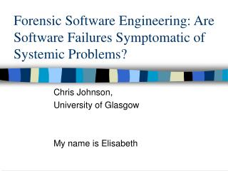 Forensic Software Engineering: Are Software Failures Symptomatic of Systemic Problems?