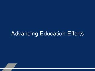 Advancing Education Efforts