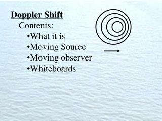 Doppler Shift Contents: What it is Moving Source Moving observer Whiteboards