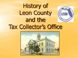 History of  Leon County and the Tax Collector's Office