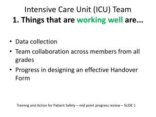 Intensive Care Unit (ICU) Team 1. Things that are  working well  are...
