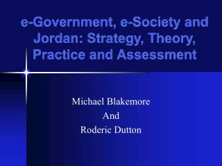 e-Government, e-Society and Jordan: Strategy, Theory, Practice and Assessment