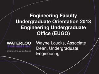 Engineering Faculty Undergraduate Orientation 2013 Engineering Undergraduate Office (EUGO)