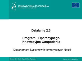 Działanie 2.3  Programu Operacyjnego Innowacyjna Gospodarka